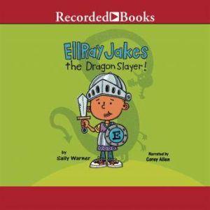 EllRay Jakes the Dragon Slayer!, Sally Warner