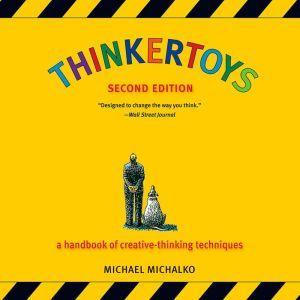 Thinkertoys: A Handbook of Creative-Thinking Techniques, Michael Michalko