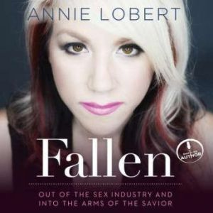 Fallen Out of the Sex Industry & Into the Arms of the Savior, Annie Lobert