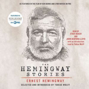 The Hemingway Stories As featured in the film by Ken Burns and Lynn Novick on PBS, Ernest Hemingway