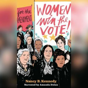 Women Win the Vote!: 19 for the 19th Amendment, Nancy B. Kennedy