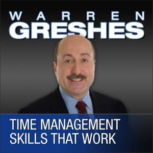 Time Management Skills That Work, Warren Greshes