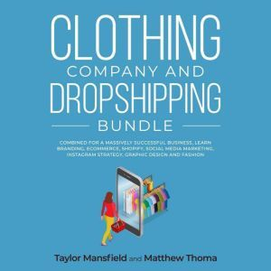 Clothing Company and Dropshipping Bundle: Combined for a Massively Successful Business, Learn Branding, Ecommerce, Shopify, Social Media Marketing, Instagram Strategy, Graphic Design and Fashion, Taylor Mansfield