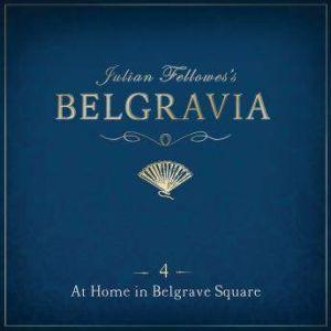 Julian Fellowes's Belgravia Episode 4: At Home in Belgrave Square, Julian Fellowes