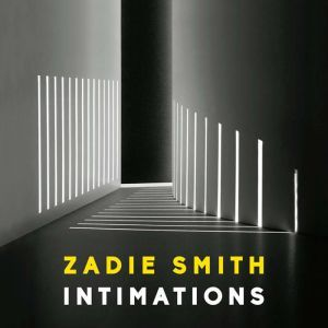 Intimations Six Essays, Zadie Smith
