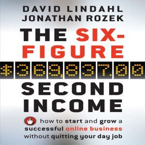 The Six Figure Second Income How To Start and Grow A Successful Online Business Without Quitting Your Day Job, David Lindahl