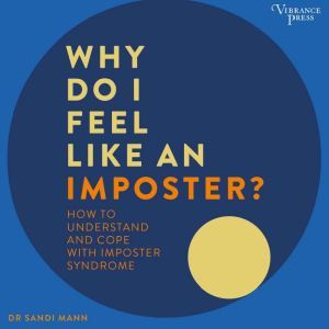 Why Do I Feel Like an Imposter?: How to Understand and Cope with Imposter Syndrome, Sandi Mann