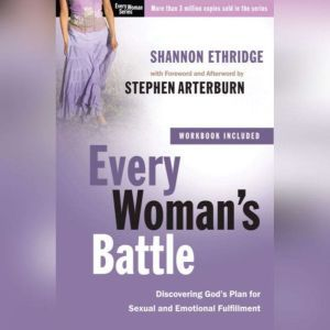 Every Woman's Battle: Discovering God's Plan for Sexual and Emotional Fulfillment, Shannon Ethridge