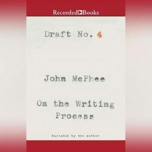 Draft No. 4 On the Writing Process, John McPhee