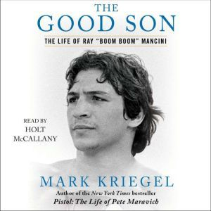 "The Good Son The Life of Ray ""Boom Boom"" Mancini, Mark Kriegel"