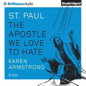 St. Paul: The Apostle We Love to Hate, Karen Armstrong