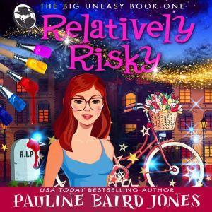 Relatively Risky: The Big Uneasy 1, Pauline Baird Jones
