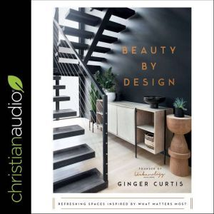 Beauty by Design Refreshing Spaces Inspired by What Matters Most, Ginger Curtis