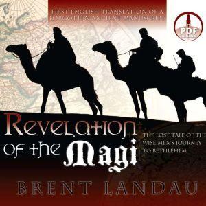 Revelation of the Magi The Lost Tale of the Wise Men's Journey to Bethlehem, Brent Landau