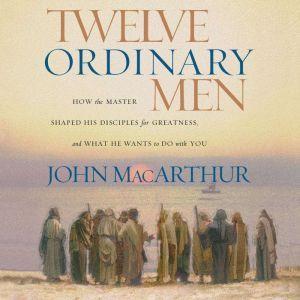 Twelve Ordinary Men, John F. MacArthur