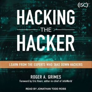 Hacking the Hacker Learn From the Experts Who Take Down Hackers, Roger A. Grimes