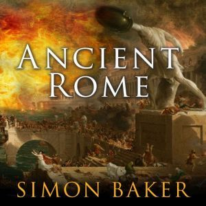 Ancient Rome The Rise and Fall of An Empire, Simon Baker