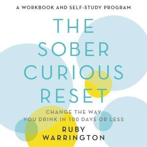 The Sober Curious Reset: Change the Way You Drink in 100 Days or Less, Ruby Warrington