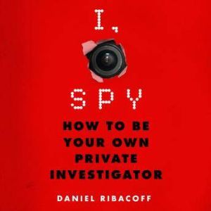 I, Spy How to Be Your Own Private Investigator, Daniel Ribacoff