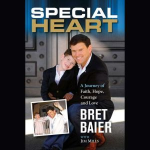 Special Heart: A Journey of Faith, Hope, Courage and Love, Bret Baier