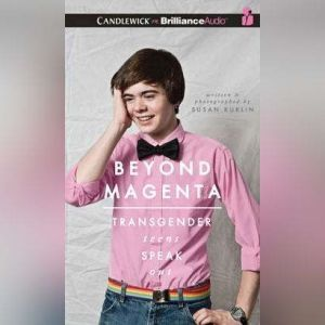 Beyond Magenta Transgender Teens Speak Out, Susan Kuklin