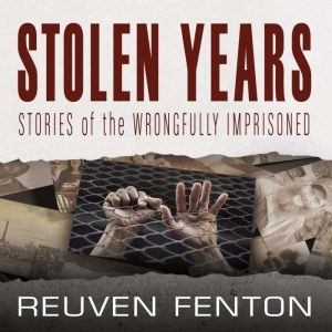 Stolen Years: Stories of the Wrongfully Imprisoned, Reuven Fenton