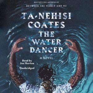 The Water Dancer A Novel, Ta-Nehisi Coates