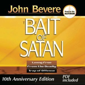 Bait of Satan Living Free from the Deadly Trap of Offense, John Bevere