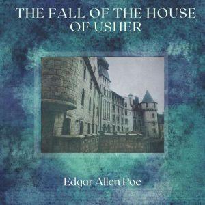 The Fall of The House of Usher, Edgar Allen Poe