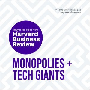 Monopolies and Tech Giants: The Insights You Need from Harvard Business Review, Harvard Business Review