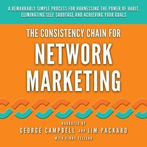 The Consistency Chain for Network Marketing A Remarkably Simple Process for Harnessing the Power of Habit, Eliminating Self Sabotage and Achieving Your Goals, George Campbell