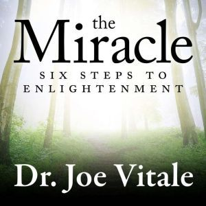The Miracle: Six Steps to Enlightenment, Joe Vitale