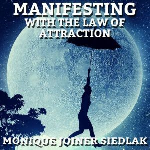 Manifesting With the Law of Attraction, Monique Joiner Siedlak