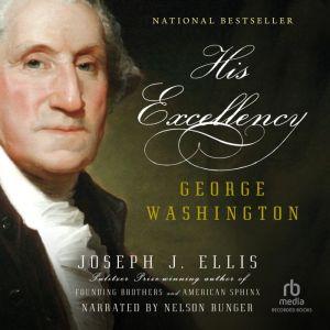 His Excellency: George Washington, Joseph J. Ellis