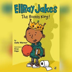 EllRay Jakes the Recess King!, Sally Warner