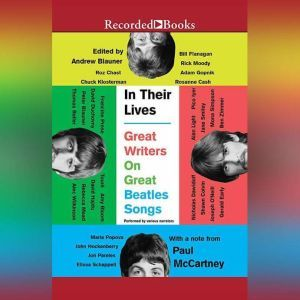 In Their Lives: Great Writers on Great Beatles Songs, Andrew Blauner