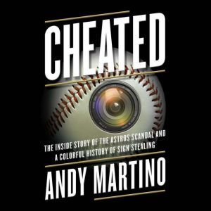 Cheated The Inside Story of the Astros Scandal and a Colorful History of Sign Stealing, Andy Martino