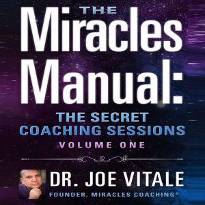 Miracles Manual Volume 1: The Secret Coaching Sessions, Joe Vitale