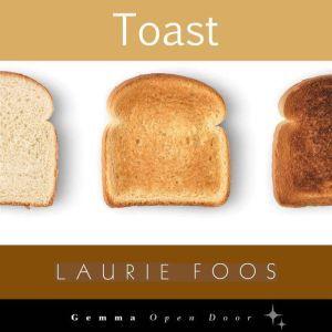 Toast, Laurie Foos