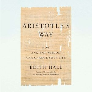 Aristotle's Way How Ancient Wisdom Can Change Your Life, Edith Hall