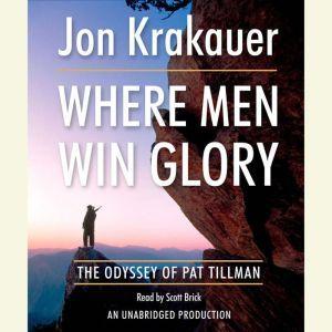 Where Men Win Glory: The Odyssey of Pat Tillman, Jon Krakauer