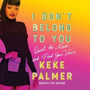 I Don't Belong to You Quiet the Noise and Find Your Voice, Keke Palmer