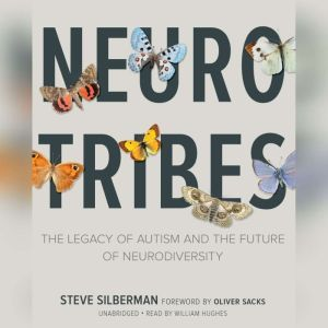 NeuroTribes The Legacy of Autism and the Future of Neurodiversity, Steve Silberman
