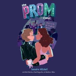 The Prom A Novel Based on the Hit Broadway Musical, Saundra Mitchell