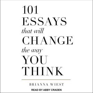 101 Essays That Will Change The Way You Think , Brianna Wiest