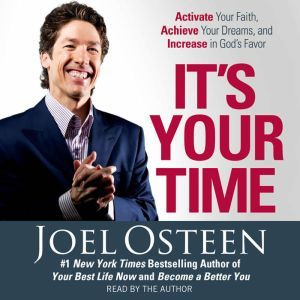It's Your Time: Activate Your Faith, Accomplish Your Dreams, and Increase in God's Favor, Joel Osteen