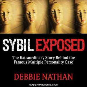 Sybil Exposed The Extraordinary Story Behind the Famous Multiple Personality Case, Debbie Nathan