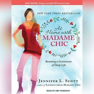 At Home With Madame Chic: Becoming a Connoisseur of Daily Life, Jennifer L. Scott