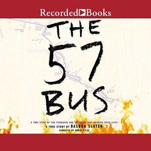 The 57 Bus A True Story of Two Teenagers and the Crime That Changed Their Lives, Dashka Slater