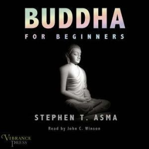 Buddha for Beginners, Stephen T. Asma